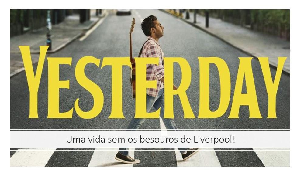 """Uma vida sem os besouros de Liverpool! – """"Yesterday"""""""