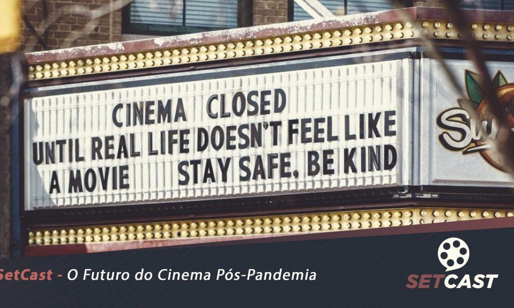 SetCast 223 – O Futuro do Cinema Pós-Pandemia