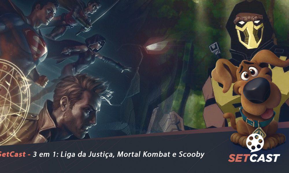 SetCast 227 – 3 em 1: Liga da Justiça Sombria: Guerra de Apokolips, Mortal Kombat e Scooby! O Filme.