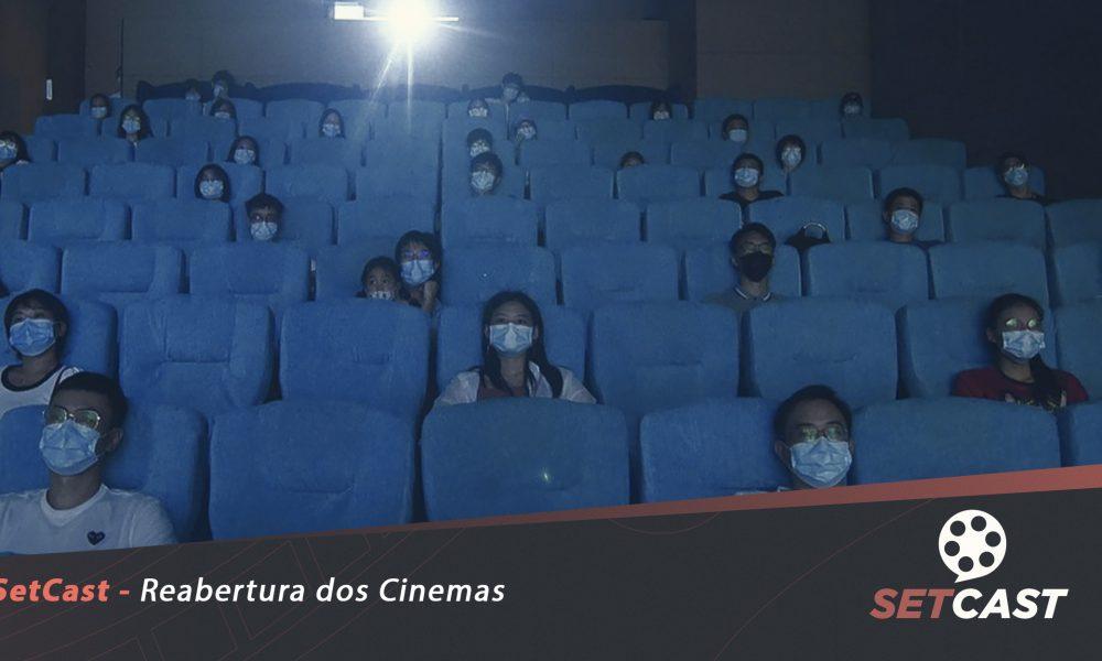 SetCast 245 – Reabertura dos Cinemas