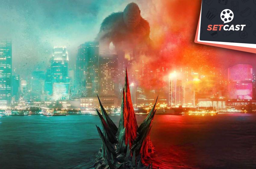 SetCast 264 – Godzilla vs Kong, um apanhou!